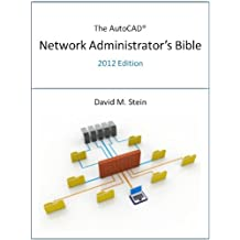 The AutoCAD Network Administrator's Bible, 2012 Edition