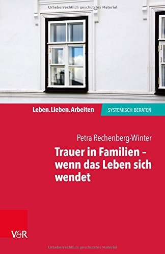Trauer in Familien - wenn das Leben sich wendet (Leben. Lieben. Arbeiten: Systemische Beratung) (Leben. Lieben. Arbeiten: systemisch beraten)