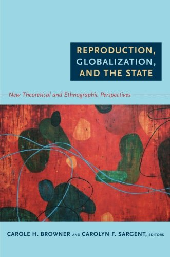 Reproduction, Globalization, and the State: New Theoretical and Ethnographic Perspectives