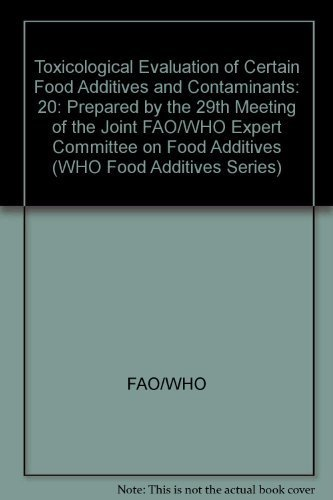 Toxicological Evaluation of Certain Food Additives and Contaminants: 20: Prepared by the 29th Meeting of the Joint FAO/W