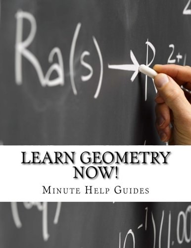 Learn Geometry NOW!: Geometry for the Person Who Has Never Understood Math! (NOW Series) (Volume 9) ebook