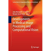 Developments in Medical Image Processing and Computational Vision (Lecture Notes in Computational Vision and Biomechanics Book 19) (English Edition)