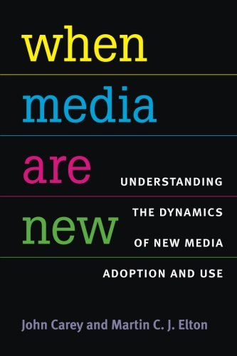 When Media Are New: Understanding the Dynamics of New Media Adoption and Use (The New Media World)