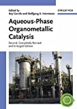 Aqueous-Phase Organometallic Catalysis : Concepts and Applications, , 3527307125