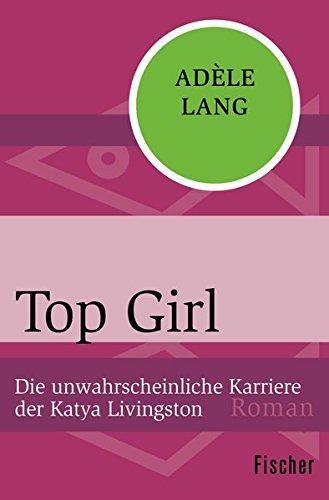 Top Girl: Die unwahrscheinliche Karriere der Katya Livingston