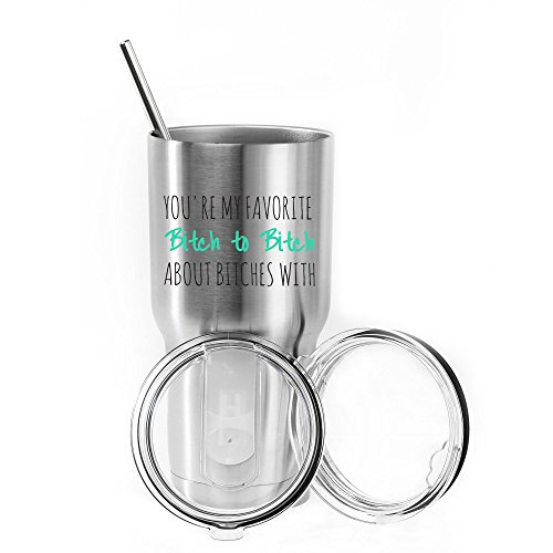 (Funny 30 oz Stainless Steel Tumbler You're My Favorite Bitch To Bitch About Bitches With - Unique Gift Idea for Her, BFF, Bachelorette Party - Perfect Birthday Gifts )