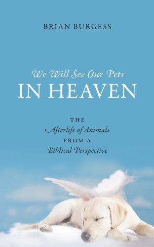 (We Will See Our Pets in Heaven: The Afterlife of Animals from a Biblical Perspective)