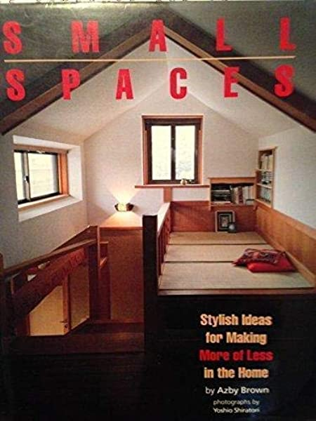 Small Spaces Stylish Ideas For Making More Of Less In The Home Brown Azby 9781568364544 Amazon Com Books