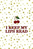 I Keep My Lips Read: Cherry Notebook Journal Composition Blank Lined Diary Notepad 120 Pages Paperback