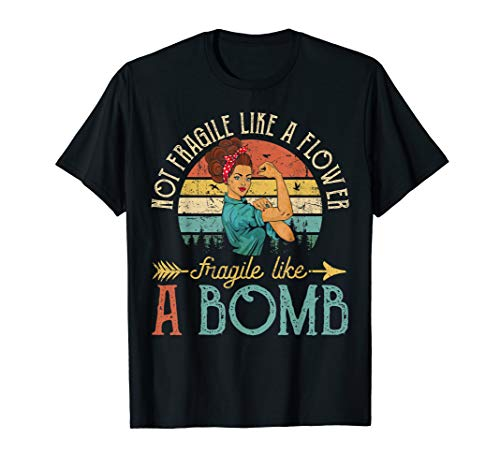 Not Fragile Like A Flower, Fragile Like A Bomb - Womens T-shirt Bomb
