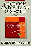 Neurosis and Human Growth: The Struggle Towards Self-Realization: The Struggle Toward Self-realization