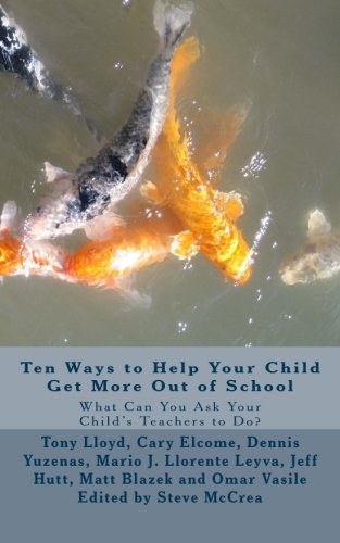 Ten Ways to Help Your Child Get More Out of School: What Can You Ask Your Child's Teachers to Do?