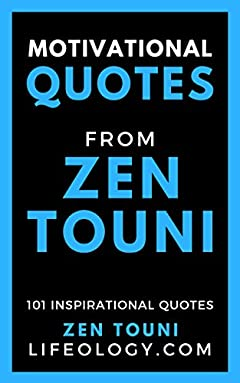 Motivational Quotes From Zen Touni: (101 Inspirational Quotes)