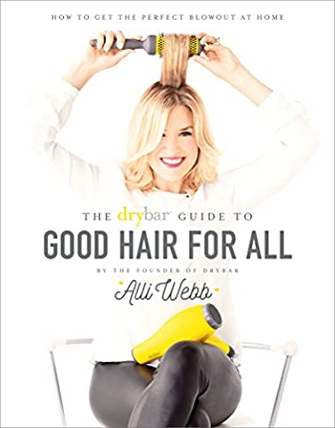 Drybar Guide to Good Hair for All: How to Get the Perfect Blowout at Home (On Amazon Premium Dry)