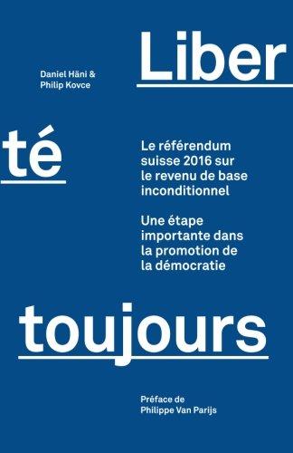 Liberté toujours: Le référendum suisse 2016 sur le revenu de base inconditionnel : Une étape importante dans la promotion de la démocratie