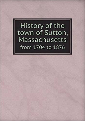 Book History of the town of Sutton, Massachusetts from 1704 to 1876