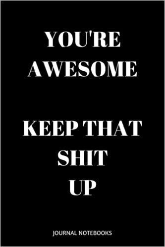 You\'re Awesome Keep That Shit Up: With Positive Quotes ...
