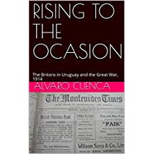 RISING TO THE OCASION: The Britons in Uruguay and the Great War, 1914