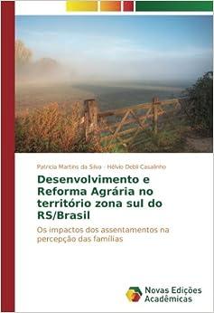 Book Desenvolvimento e Reforma Agrária no território zona sul do RS/Brasil: Os impactos dos assentamentos na percepção das famílias (Portuguese Edition)