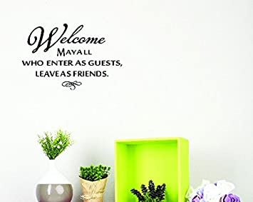 Black Design with Vinyl JER 625 1 Welcome May All Who Enter As Guest 10 x 20 Leave as Friends Vinyl Wall Decal