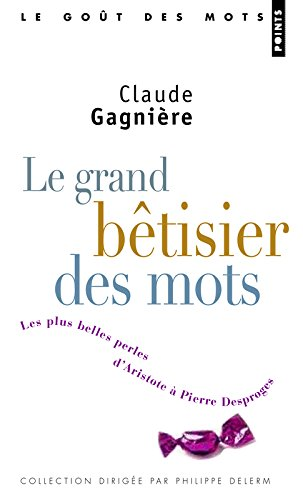 Grand Btisier Des Mots. Les Plus Belles Perles D'Aristote Pierre Desproges(le) (English and French Edition)