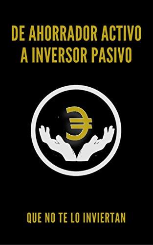 De ahorrador activo a inversor pasivo (Spanish Edition) by [Álvarez, Alejandro]