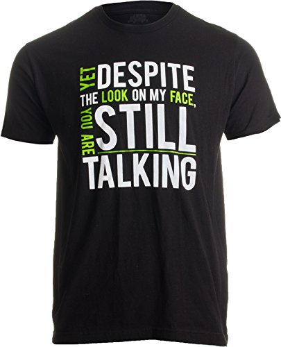 Yet Despite The Look on My Face, You're Still Talking   Sarcastic Unisex T-Shirt-XX-Large - Face Look