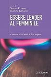 Essere leader al femminile: Costruire nuovi modi di fare impresa