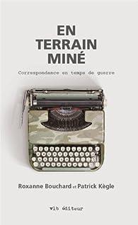 En terrain miné : Correspondance entre une romancière et un soldat par Roxanne Bouchard