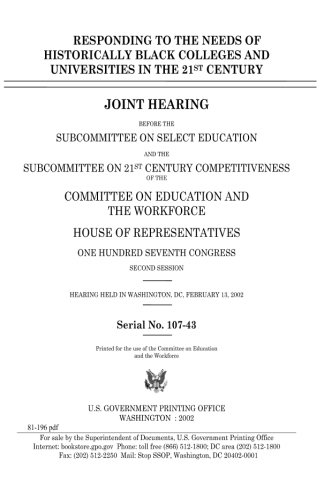 Search : Responding to the needs of historically black colleges and universities in the 21st century :joint hearing before the Subcommittee on Select ... Committee on Education and the Workforce, H