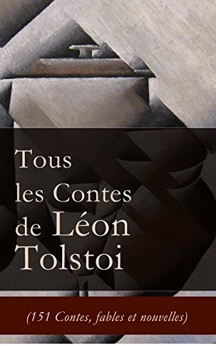 Tous les Contes de Léon Tolstoi (151 Contes, fables et nouvelles): La Mort d'Ivan Ilitch + Hadji Mourad + D'où vient le mal + Le Filleul + Les Deux Vieillards ... le moujik + Trois amis etc. (French Edition) by [Tolstoï, Léon]