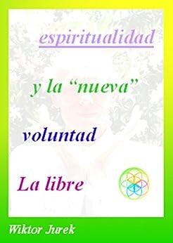 """La libre voluntad y la """"nueva"""" espiritualidad (Spanish Edition) by [Jurek, Wiktor]"""
