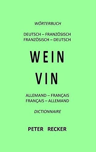 WEIN - VIN: Wörterbuch Deutsch - Französisch  Dictionnaire Français - Allemand