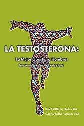 La Testosterona: La Mejor Guia Para Hombres (Spanish Edition)