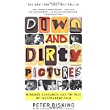 Down and Dirty Pictures: Miramax, Sundance, and the Rise of Independent Film [Paperback] [2004] Peter Biskind