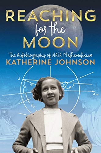 Reaching for the Moon: The Autobiography of NASA Mathematician Katherine Johnson