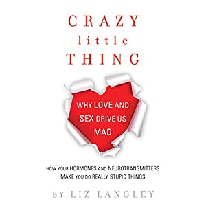Crazy Little Thing: Why Love and Sex Drive Us Mad Audiobook