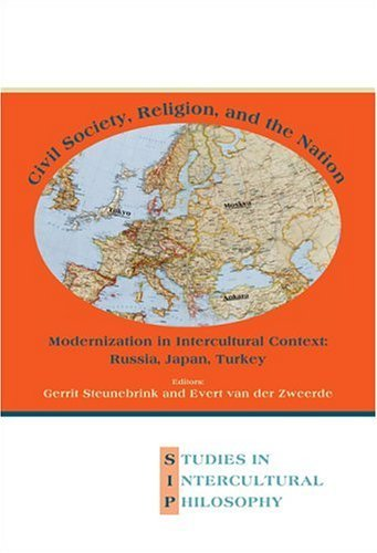 Civil Society, Religion, and the Nation: Modernization in Intercultural Context: Russia, Japan, Turkey (Studien zur Interkulturellen ... / ????tudes De Philosophie Interculturelle) (2005-01-04)