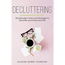 Decluttering: 50 Minimalism Ways and Strategies to Declutter your Home and Life