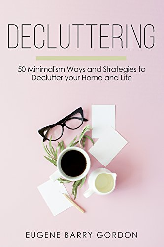 Decluttering : 50 Minimalism Ways and Strategies to Declutter your Home and Life