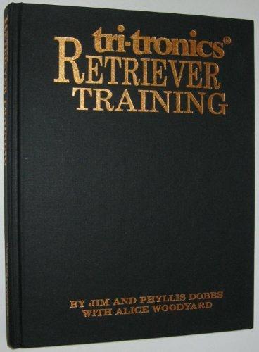 Tri Tronics Retriever Training Book - Tri-Tronic's Retriever Training by Jim Dobbs (1993-05-03)