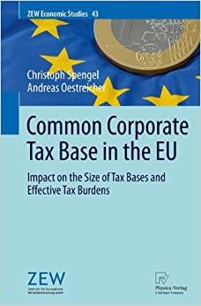 Common Corporate Tax Base in the EU: Impact on the Size of Tax Bases and Effective Tax Burdens (ZEW Economic Studies)