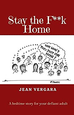 Stay the F**k Home: A bedtime story for your defiant adult