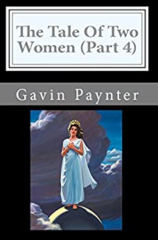 The Tale Of Two Women (Part 4) (The profile of the Antichrist) by [Paynter, Gavin David]