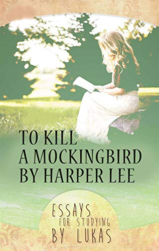 Best Essays In English To Kill A Mockingbird By Harper Lee Essays For Studying By Lukas By Lukas Best Essay Topics For High School also Living A Healthy Lifestyle Essay Amazoncom To Kill A Mockingbird By Harper Lee Essays For Studying  Example Of Essay Proposal