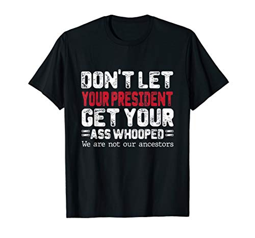 Don't let your President get your ass whooped T Shirt (Don T Let Your President T Shirt)