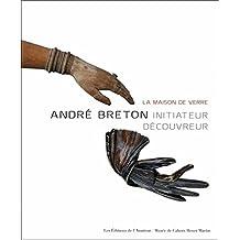 MAISON DE VERRE (LA) : ANDRÉ BRETON INITIATEUR DÉCOUVREUR