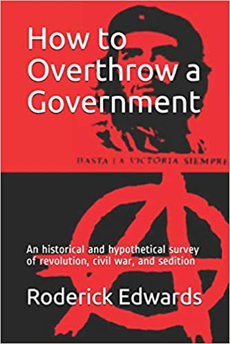 Buy How To Overthrow A Government An Historical And Hypothetical Survey Of Revolution Civil War And Sedition Book Online At Low Prices In India How To Overthrow A Government An Historical