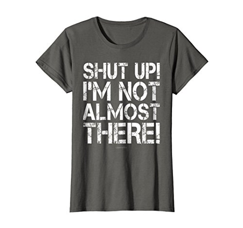 Womens Funny Runner Shirts: Shut Up Im Not Almost There T-Shirt XL Asphalt