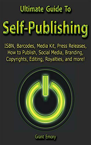 Ultimate Guide To Self-Publishing: ISBN, Barcodes, Media Kit, Press Releases, How to Publish, Social Media, Branding, Copyrights, Editing, Royalties, and more!